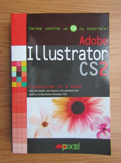 Anticariat: Adobe Illustrator CS2. Classroom in a book