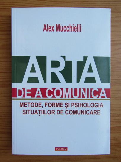 Anticariat: Alex Mucchielli - Arta de a comunica