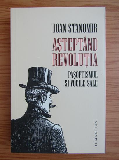 Anticariat: Ioan Standomir - Asteptand Revolutia
