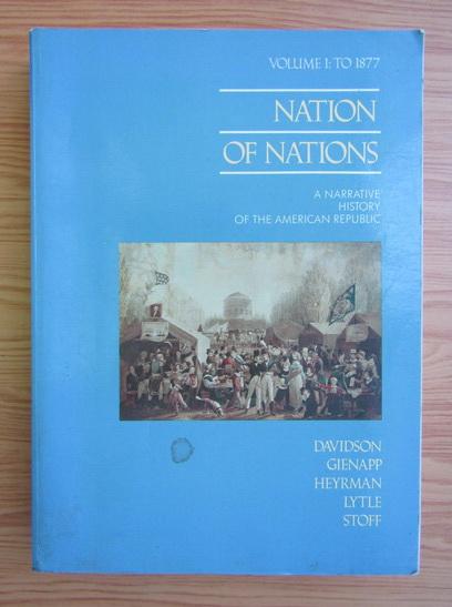Anticariat: James West Davidson - Nation of nations, volumul 1. To 1877