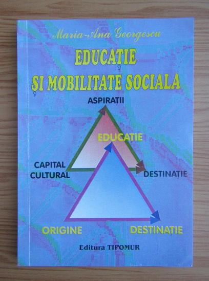 Anticariat: Maria Ana Georgescu - Educatie si mobilitate sociala