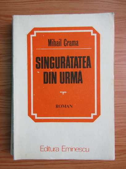 Anticariat: Mihail Crama - Singuratatea din urma