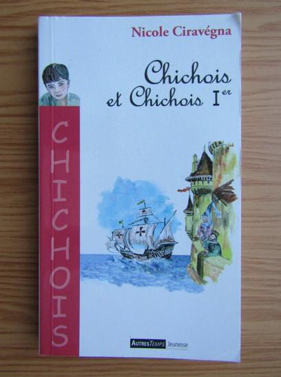 Anticariat: Nicole Ciravegna - Chichois et Chichois 1er