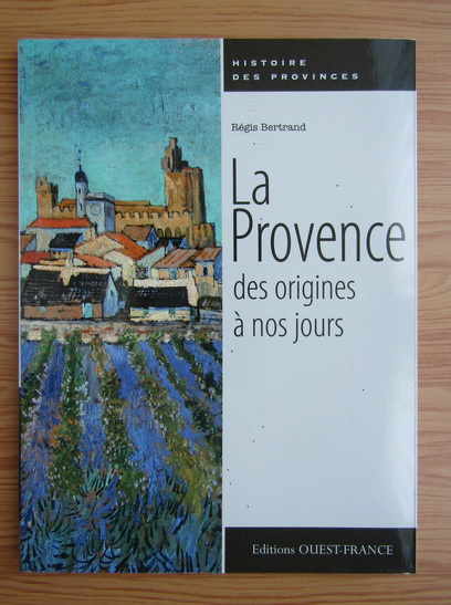 Anticariat: Regis Bertrand - La provence des origines a nos jours