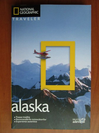 Anticariat: Alaska (colectia National Geographic Traveler, nr. 8)