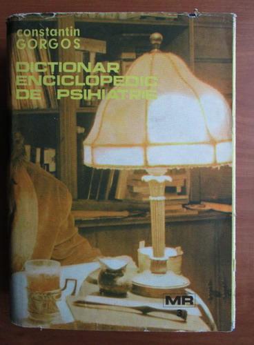 Anticariat: Constantin Gorgos - Dictionar enciclopedic de psihiatrie (volumul 3)