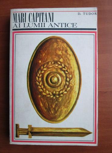 Anticariat: D. Tudor - Mari capitani ai lumii antice (volumul 1)