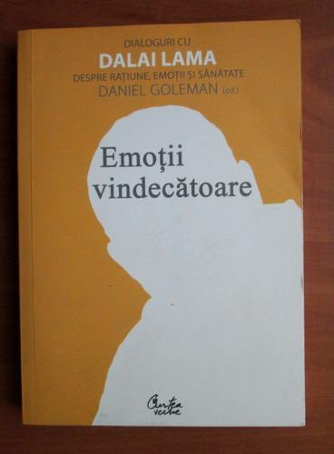Anticariat: Daniel Goleman - Emotii vindecatoare. Dialoguri cu Dalai Lama despre ratiune, emotii si sanatate