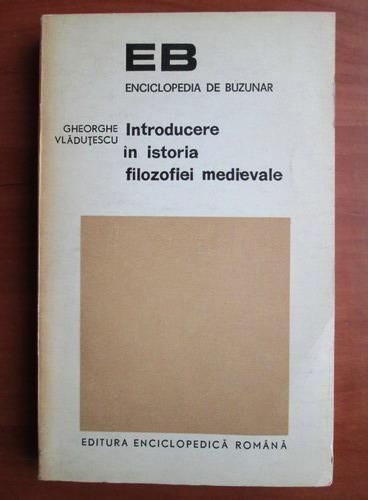 Anticariat: Gheorghe Vladutescu - Introducere in istoria filozofiei medievale