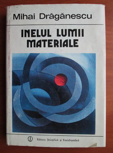 Anticariat: Mihai Draganescu - Inelul lumii materiale