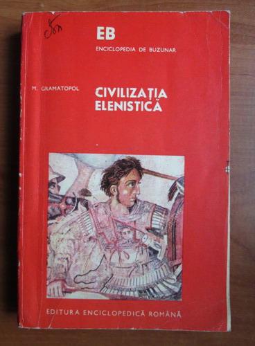 Anticariat: Mihai Gramatopol - Civilizatia elenistica