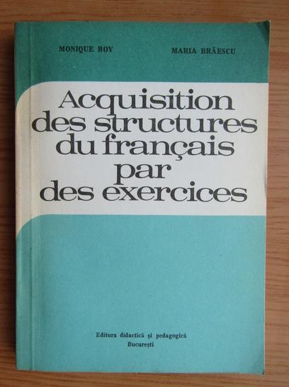Anticariat: Monique Boy, Maria Braescu - Acquisition des structures du francais par des exercices