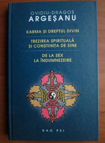 Anticariat: Ovidiu Dragos Argesanu - Karma si dreptul divin. Trezirea spirituala si constiinta de sine. De la sex la indumnezeire