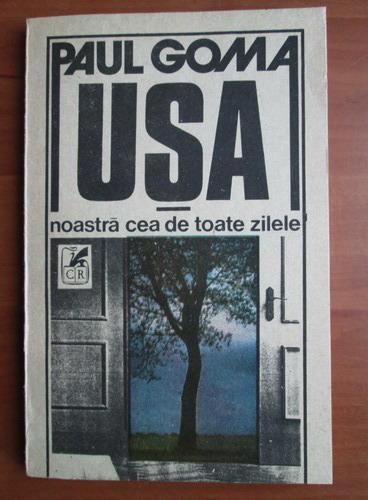 Anticariat: Paul Goma - Usa noastra cea de toate zilele