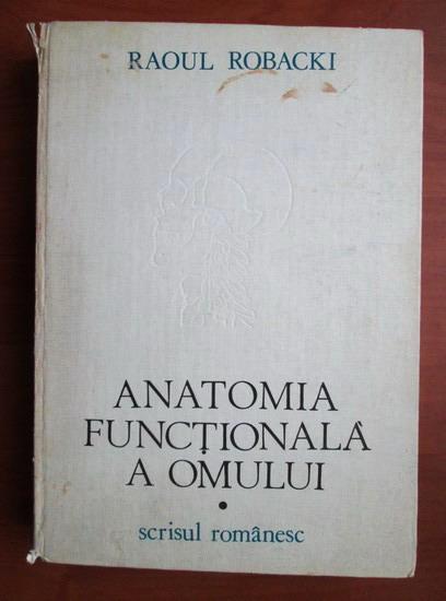 Anticariat: Raoul Robacki - Anatomia functionala a omului
