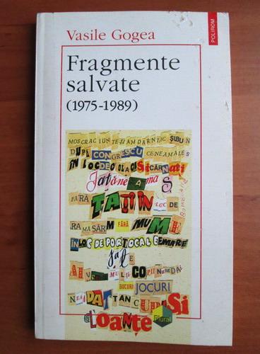 Anticariat: Vasile Gogea - Fragmente salvate (1975-1989)