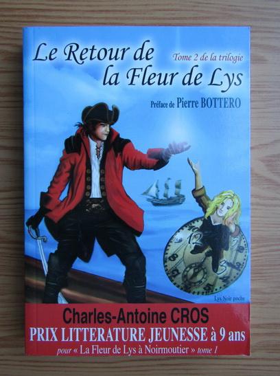 Anticariat: Charles-Antoine Cros - Le retour de la Fleur de Lys (volumul 2)