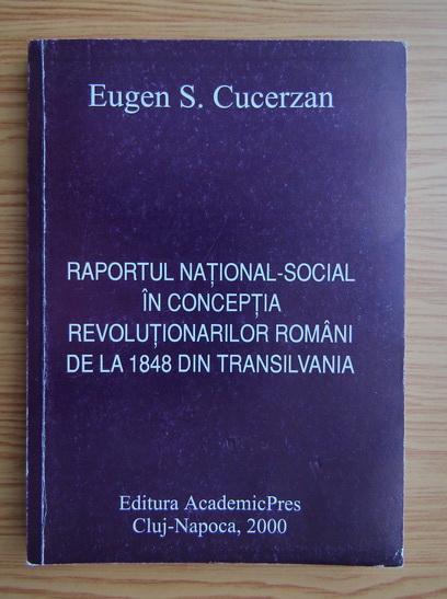 Anticariat: Eugen S. Cucerzan - Raportul national-social in conceptia revolutionarilor romani de la 1848 din Transilvania