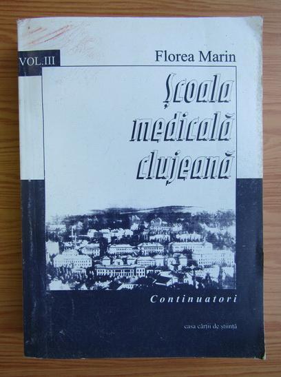 Anticariat: Florea Marin - Scoala medicala clujeana, volumul 3. Continuatori