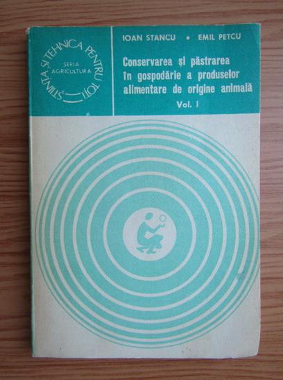Anticariat: Ioan Stancu - Conservarea si pastrarea in gospodarie a produselor alimentare de origine animala (volumul 1)