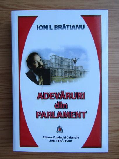 Anticariat: Ion I. Bratianu - Adevaruri din Parlament