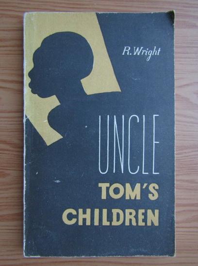 Anticariat: R. Wright - Uncle Tom's children