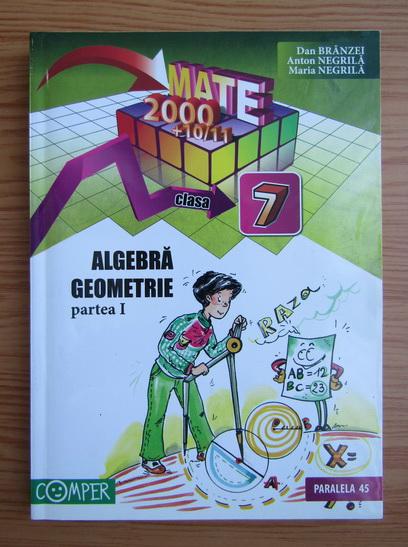 Anticariat: Dan Branzei - Algebra. Geometrie. Clasa a VII-a, partea I