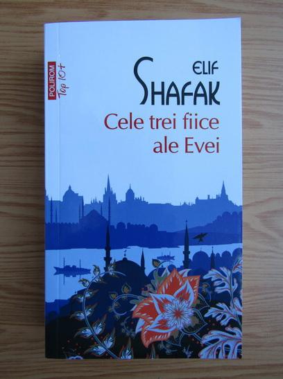 Anticariat: Elif Shafak - Cele trei fiice ale Evei (Colectia Top 10+)