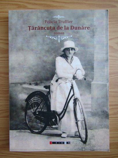 Anticariat: Felicia Truffier - Tarancuta de la Dunare