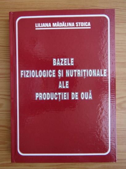 Anticariat: Liliana Madalina Stoica - Bazele fiziologice si nutritionale ale productiei de oua