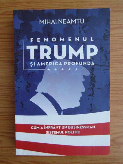 Anticariat: Mihail Neamtu - Fenomenul Trump si America profunda