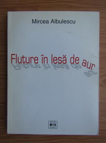 Anticariat: Mircea Albulescu - Fluture in lesa de aur
