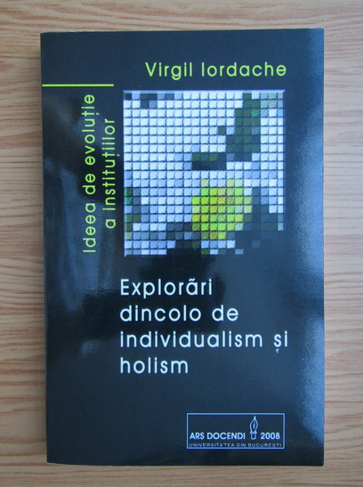 Anticariat: Virgil Iordache - Explorari dincolo de invidualismul si holism