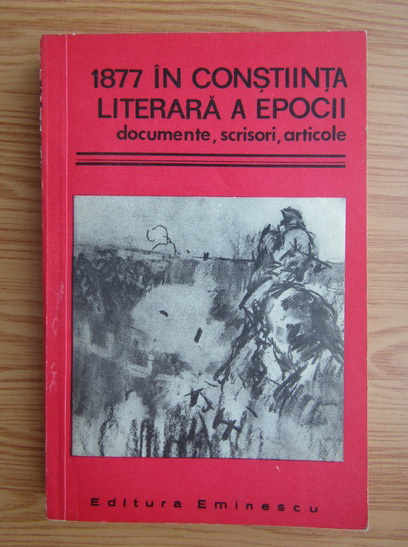Anticariat: 1877 in constiinta literara a epocii. Documente, scrisori, articole