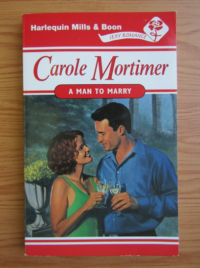 Anticariat: Carole Mortimer - A man to marry