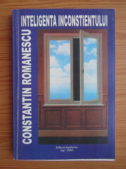 Anticariat: Constantin Romanescu - Inteligenta inconstientului