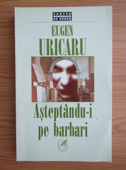 Anticariat: Eugen Uricaru - Asteptandu-i pe barbari