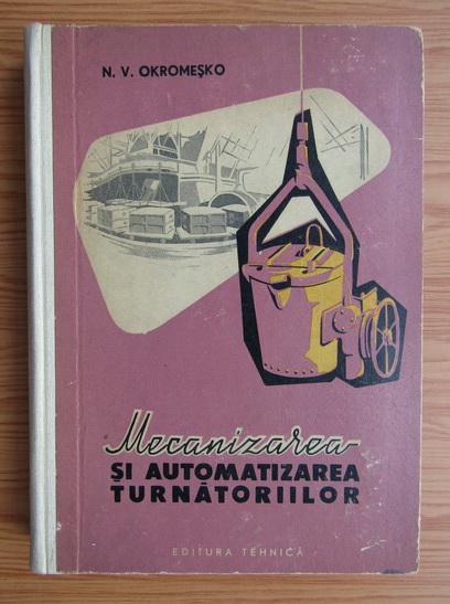 Anticariat: N. V. Okromesko - Mecanizarea si automatizarea turnatoriilor