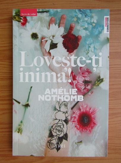 Anticariat: Amelie Nothomb - Loveste-ti inima!