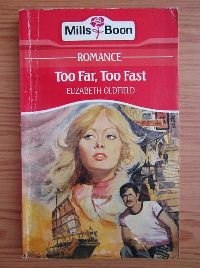 Anticariat: Elizabeth Oldfield - Too far, too fast