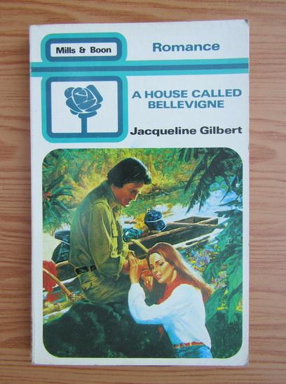 Anticariat: Jacqueline Gilbert - A house called bellevigne