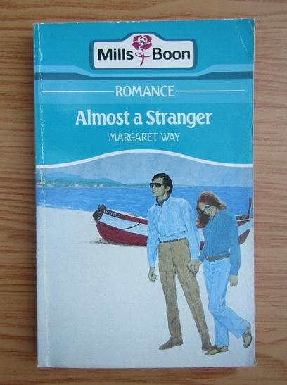 Anticariat: Margaret Way - Almost a stranger
