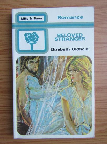 Anticariat: Elizabeth Oldfield - Beloved stranger