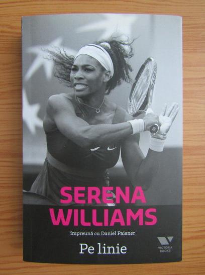 Anticariat: Serena Williams, Daniel Paisner - Pe linie