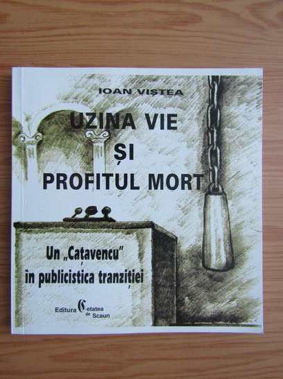 Anticariat: Ioan Vistea - Uzina vie si profitul mort