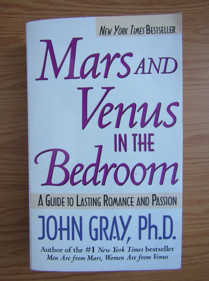 Anticariat: John Gray - Mars and Venus in the bedroom. A guide to lasting romance and passion