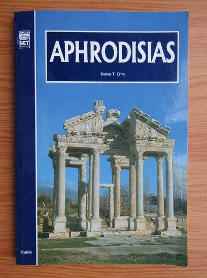 Anticariat: Kenan T. Erim - Aphrodisias. A guide to the site and its museum