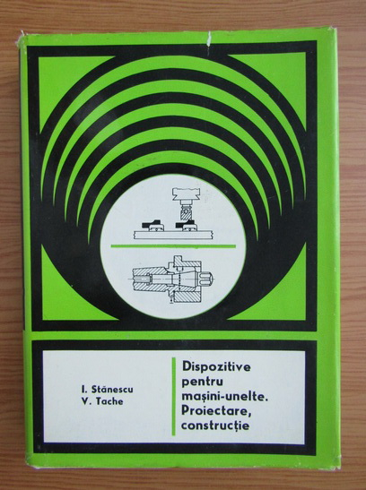 Anticariat: Ion Stanescu - Dispozitive pentru masini-unelte. Proiectare, constructie