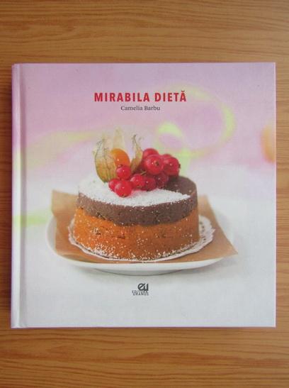 Anticariat: Camelia Barbu - Mirabila dieta