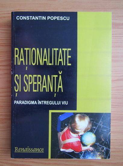 Anticariat: Constantin Popescu - Rationalitate si speranta. Paradigma intregului viu